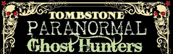 Tombstone Paranormal Ghost Hunters Tours
